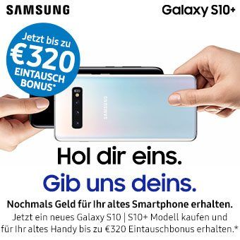Samsung Galaxy S10   S10+ Jetzt bis zu 320 € Eintauschbonus